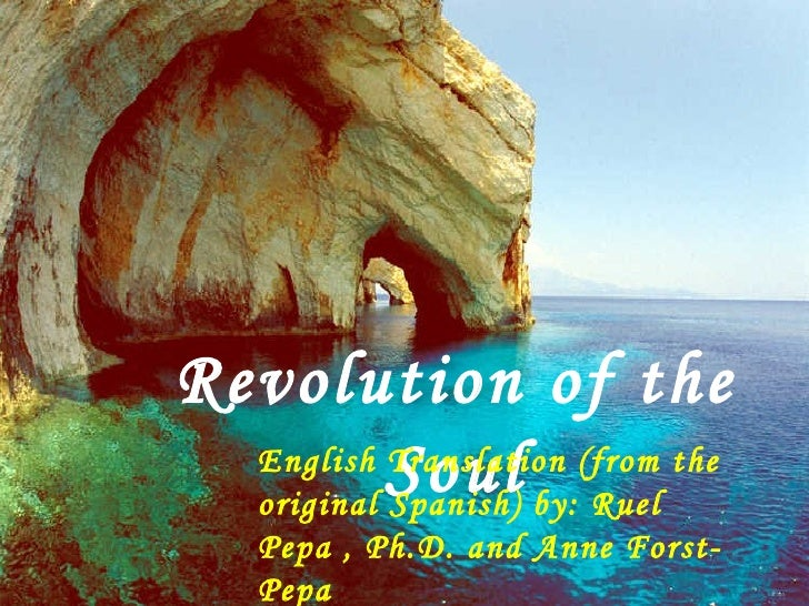 Revolution of the Soul English Translation (from the original Spanish) by: Ruel  Pepa , Ph.D. and Anne Forst-Pepa