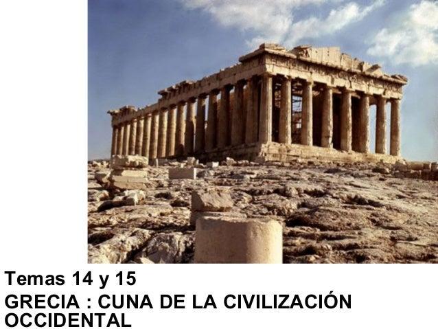 Temas 14 y 15GRECIA : CUNA DE LA CIVILIZACIÓNOCCIDENTAL