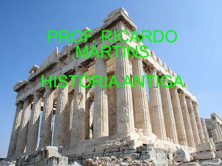 f PROF. RICARDO MARTINS HISTÓRIA ANTIGA
