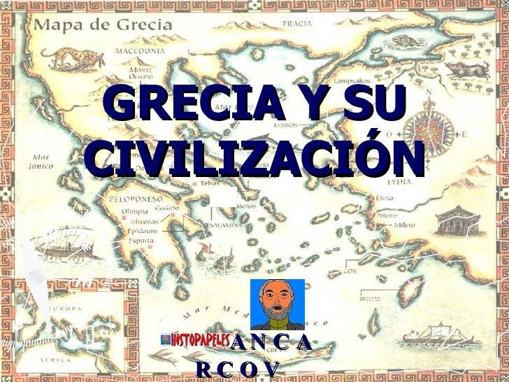 <ul><li>ANCARCOV </li></ul>GRECIA Y SU CIVILIZACIÓN