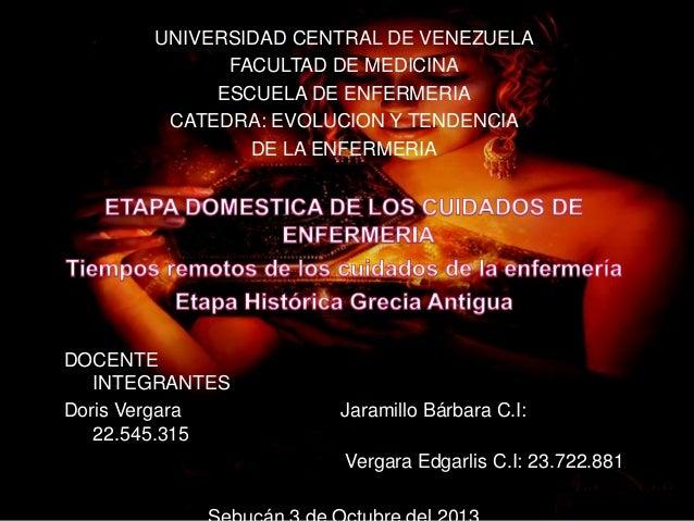 UNIVERSIDAD CENTRAL DE VENEZUELA FACULTAD DE MEDICINA ESCUELA DE ENFERMERIA CATEDRA: EVOLUCION Y TENDENCIA DE LA ENFERMERI...