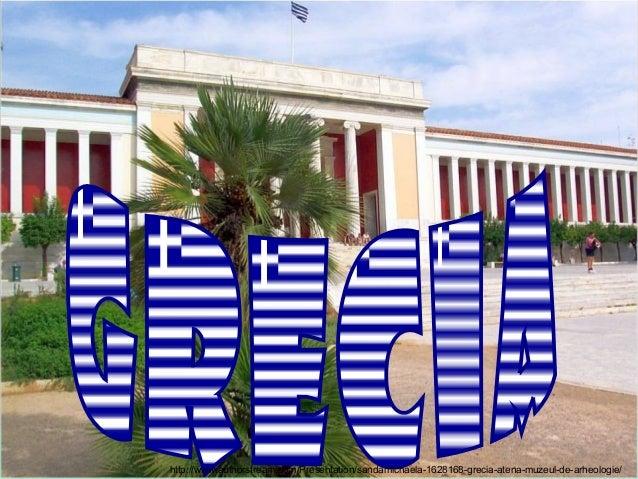 http://www.authorstream.com/Presentation/sandamichaela-1628168-grecia-atena-muzeul-de-arheologie/