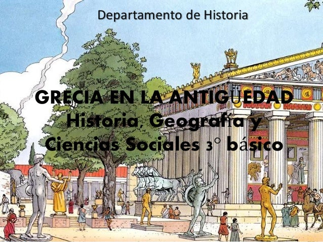 GRECIA EN LA ANTIGÜEDAD Historia, Geografía y Ciencias Sociales 3° básico Departamento de Historia