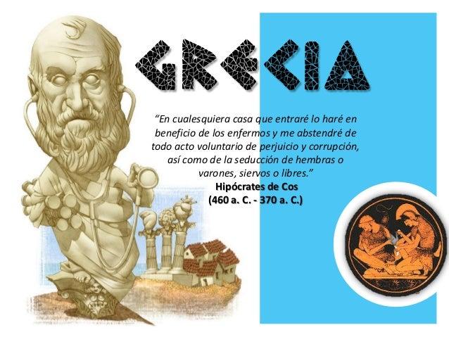 """Grecia """"En cualesquiera casa que entraré lo haré en beneficio de los enfermos y me abstendré de todo acto voluntario de pe..."""