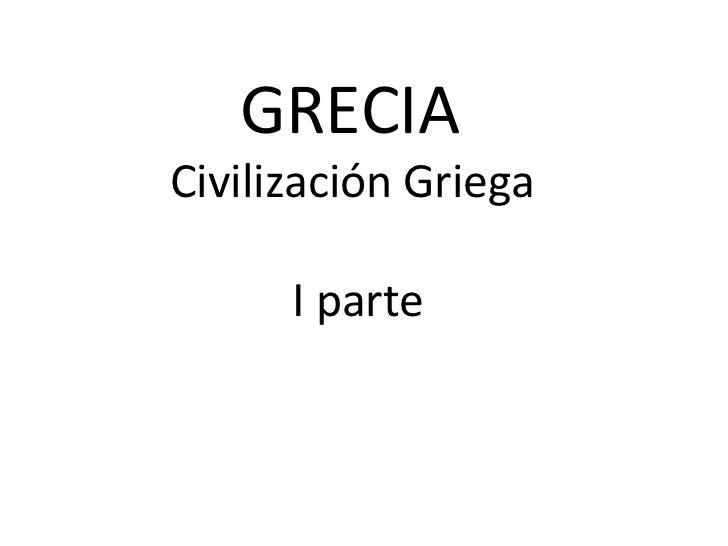 GRECIACivilización Griega      I parte
