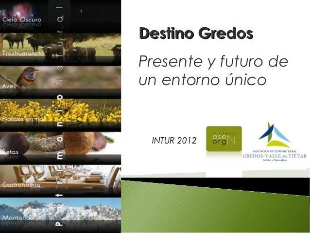Destino GredosPresente y futuro deun entorno único INTUR 2012