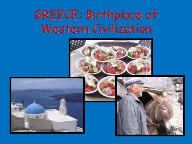 Greece - Birthplace of Western Civilization