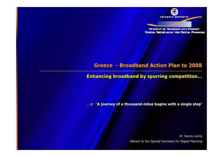 Greece - Broadband Action Plan to 2008     Greece - Broadband Action Plan to 2008 Enhancing broadband by spurring competit...