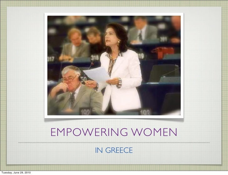 EMPOWERING WOMEN                               IN GREECE  Tuesday, June 29, 2010