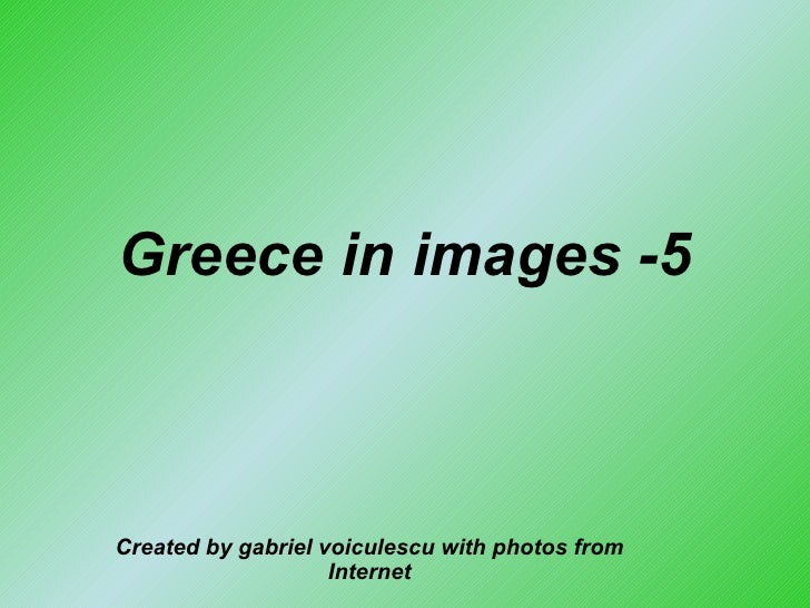Greece in images -5 Created by gabriel voiculescu with photos from Internet