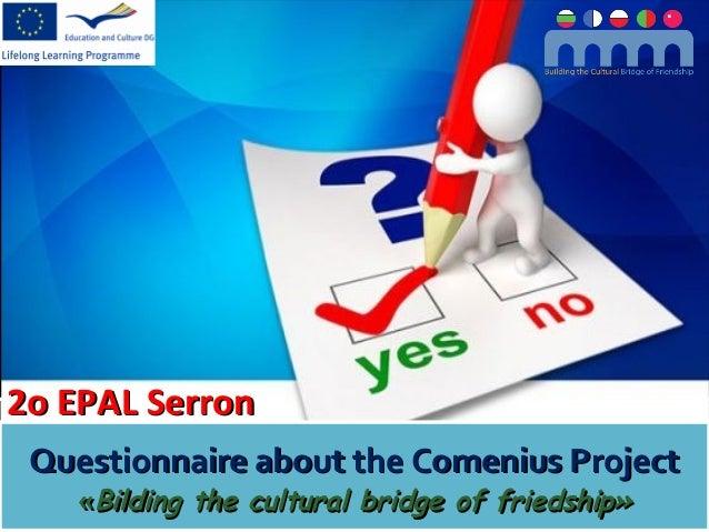 2o EPAL Serron2o EPAL SerronQuestionnaire about the Comenius ProjectQuestionnaire about the Comenius Project««Bilding the ...