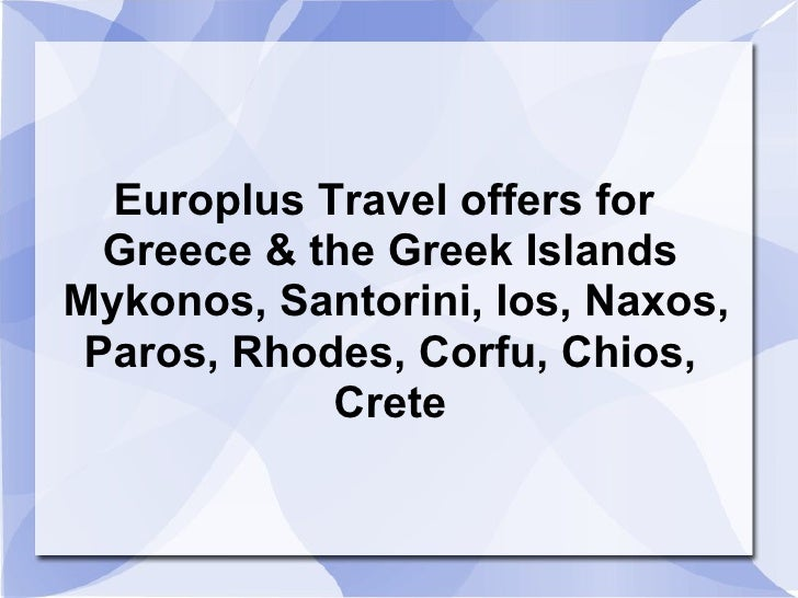 Europlus Travel offers for  Greece & the Greek Islands  Mykonos, Santorini, Ios, Naxos, Paros, Rhodes, Corfu, Chios, Crete