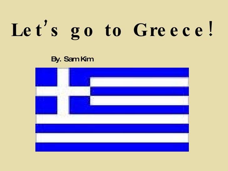 Let's go to Greece! By. Sam Kim