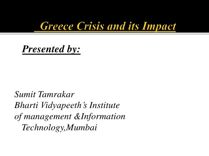 Greece Crisis and its Impact<br />Presented by:<br />SumitTamrakar<br />BhartiVidyapeeth's Institute <br />of management...