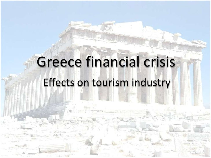 Greecefinancialcrisis<br />Effects on tourismindustry<br />