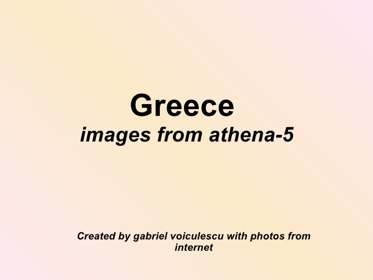 Greece  images from athena-5 Created by gabriel voiculescu with photos from internet