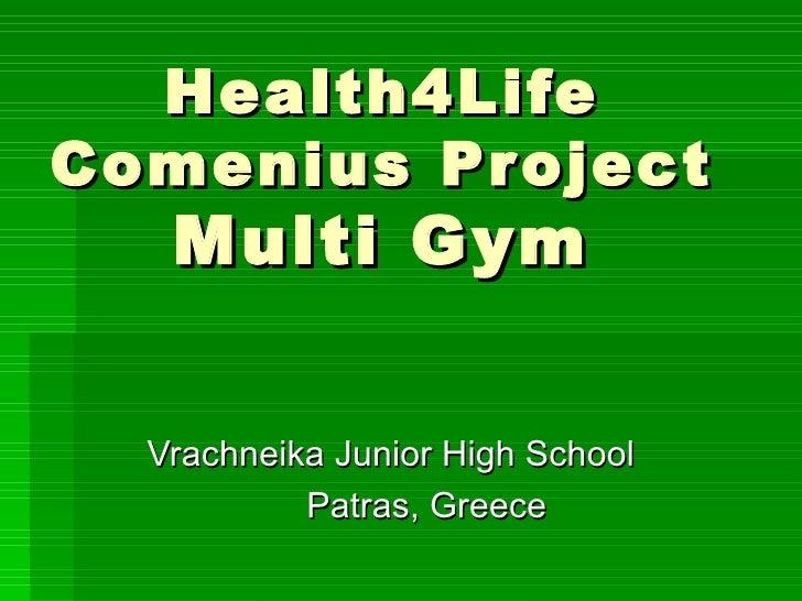 Health4LifeComenius Pr oject   Multi Gym  Vrachneika Junior High School           Patras, Greece