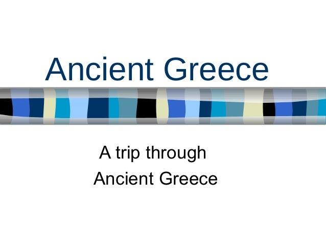 Ancient Greece A trip through Ancient Greece