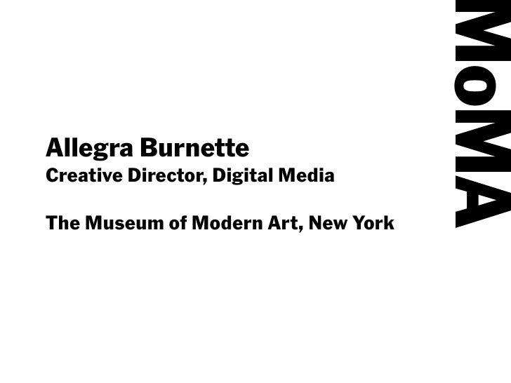 MoMAAllegra BurnetteCreative Director, Digital MediaThe Museum of Modern Art, New York