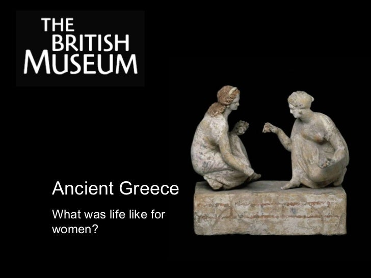 Ancient Greece What was life like for women?