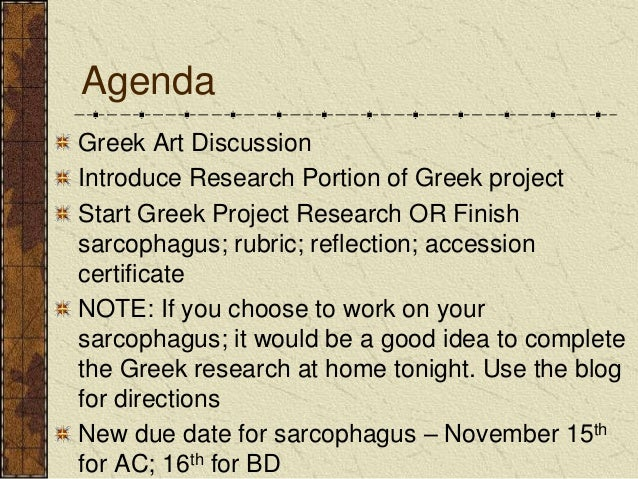 Agenda Greek Art Discussion Introduce Research Portion of Greek project Start Greek Project Research OR Finish sarcophagus...