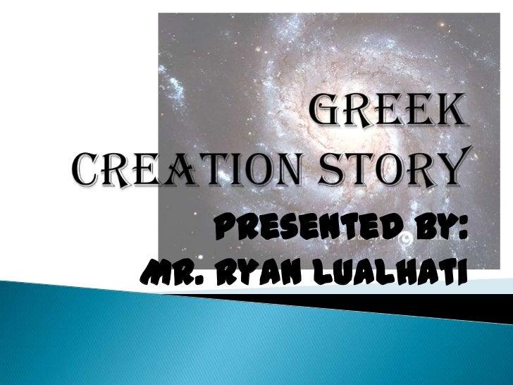 Greek Creation Story<br />Presented by:<br />Mr. Ryan Lualhati<br />