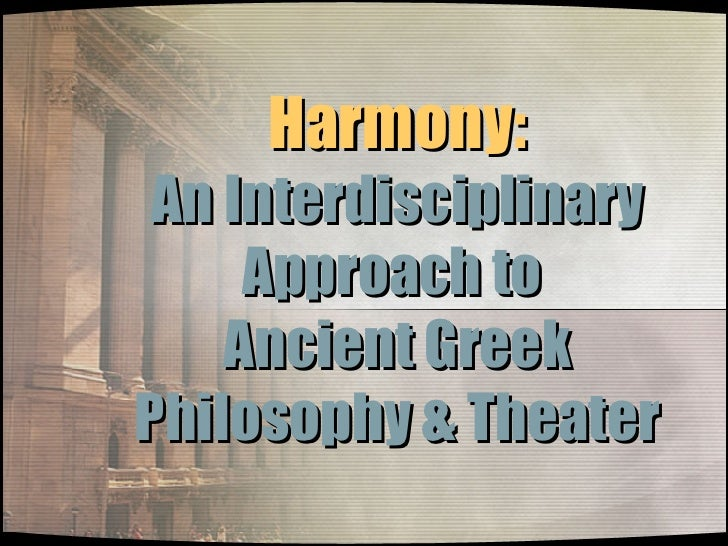 Harmony: An Interdisciplinary Approach to  Ancient Greek Philosophy & Theater