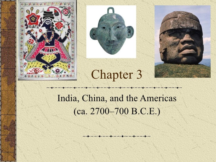 Chapter 3 India, China, and the Americas (ca. 2700–700 B.C.E.)