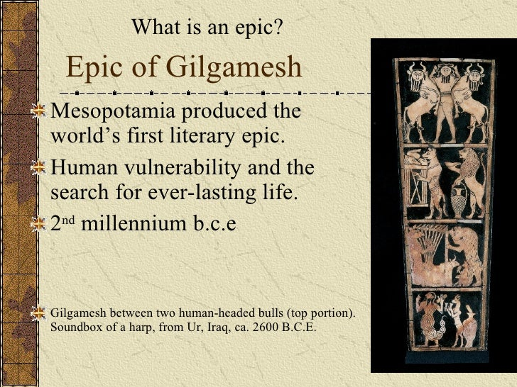 the epic of gilgamesh what it The epic of gilgamesh consists of tales of an ancient king which seems to have started as a number of different stories and poems dating back at least to the sumerian 3rd dynasty of ur (ca 2100bce.
