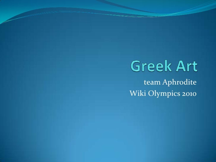 Greek Art<br />team Aphrodite<br />Wiki Olympics 2010<br />