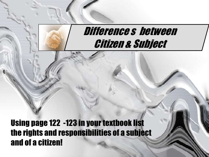 Difference s  between Citizen & Subject<br />Using page 122  -123 in your textbook list therights and responsibilities of ...