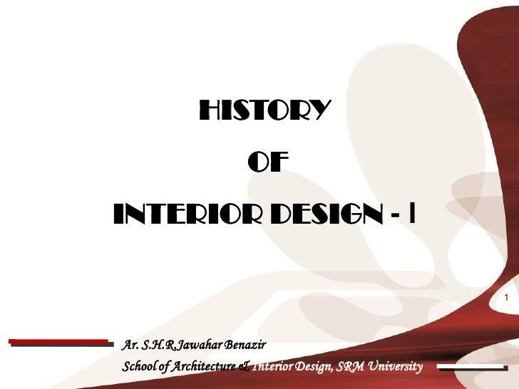HISTORY                       OFINTERIOR DESIGN - I                                                           1Ar. S.H.R.J...