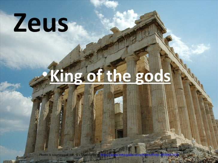 Zeus <ul><li>King of the gods </li></ul>Photo is courtesy of Mr. G's Travels from  http://www.fotopedia.com/items/flickr-2...