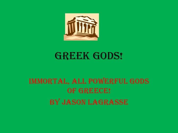 Greek Gods!<br />Immortal, all powerful gods of Greece!<br />By Jason LaGrasse<br />