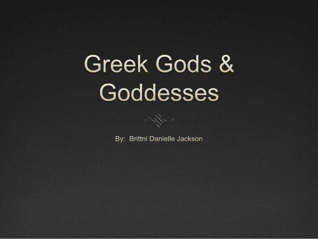 Greek Gods & Goddesses<br />By:  Brittni Danielle Jackson<br />