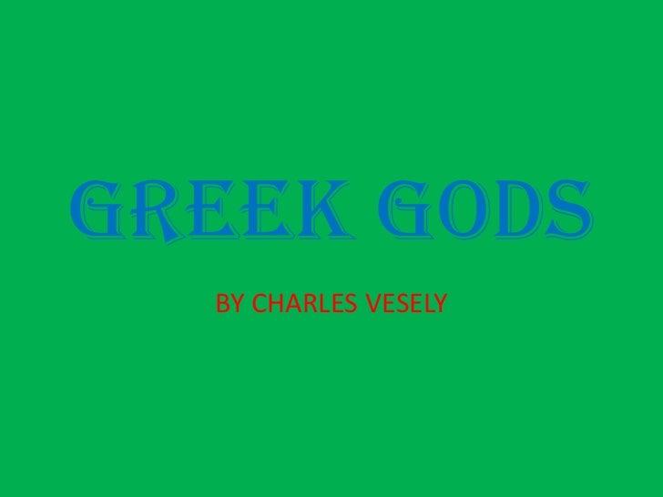 Greek Gods<br />BY CHARLES VESELY<br />