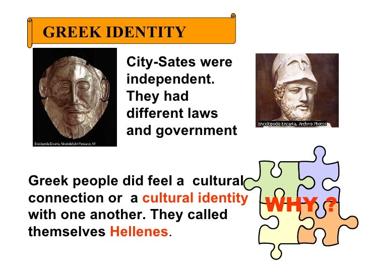 Greek people did feel a  cultural connection or  a  cultural identity  with one another. They called themselves  Hellenes ...