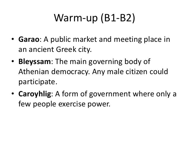 Warm-up (B1-B2) • Garao: A public market and meeting place in an ancient Greek city. • Bleyssam: The main governing body o...