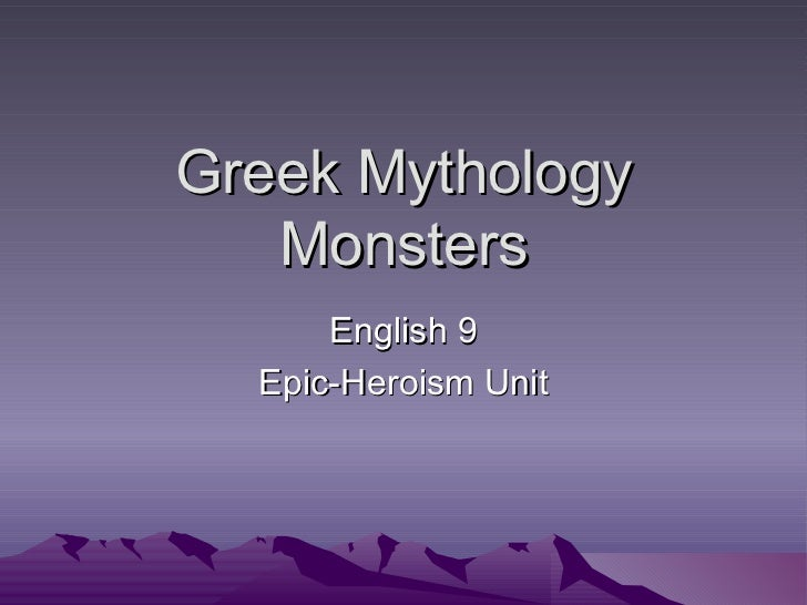 Greek Mythology   Monsters      English 9  Epic-Heroism Unit