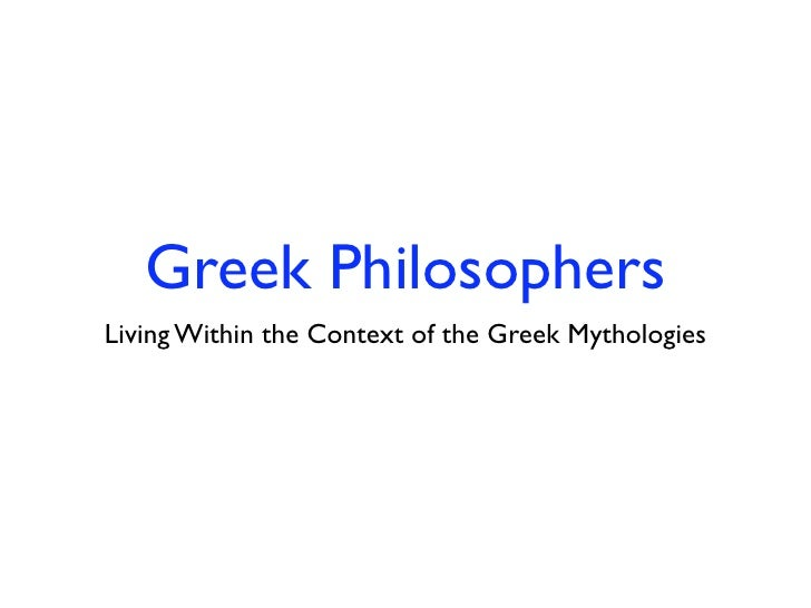 Greek PhilosophersLiving Within the Context of the Greek Mythologies