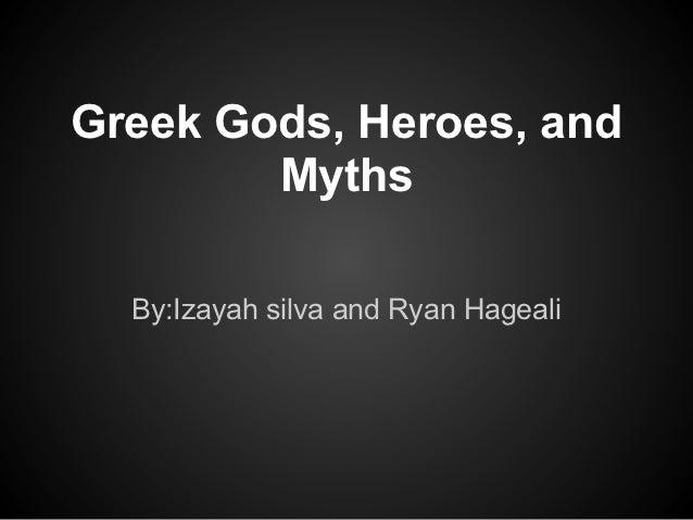 Greek Gods, Heroes, and        Myths  By:Izayah silva and Ryan Hageali