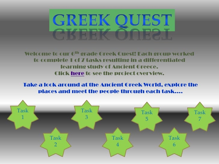 Welcome to our 6th grade Greek Quest! Each group worked    to complete 1 of 7 tasks resulting in a differentiated         ...