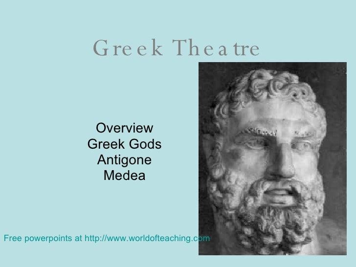 Greek Theatre Overview Greek Gods Antigone Medea Free powerpoints at  http://www.worldofteaching.com