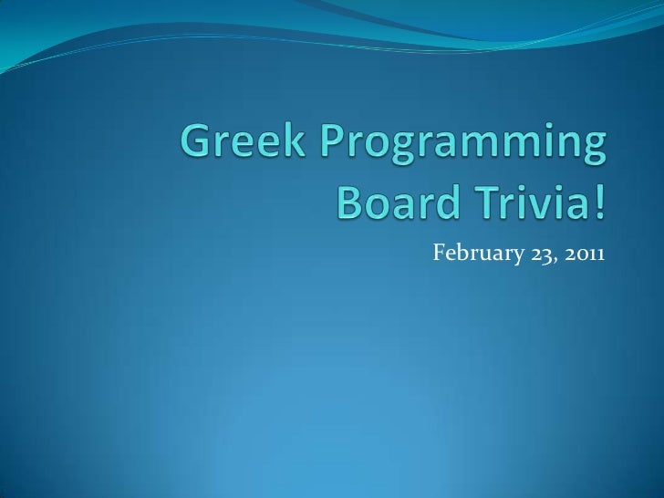 Greek ProgrammingBoard Trivia!<br />February 23, 2011<br />