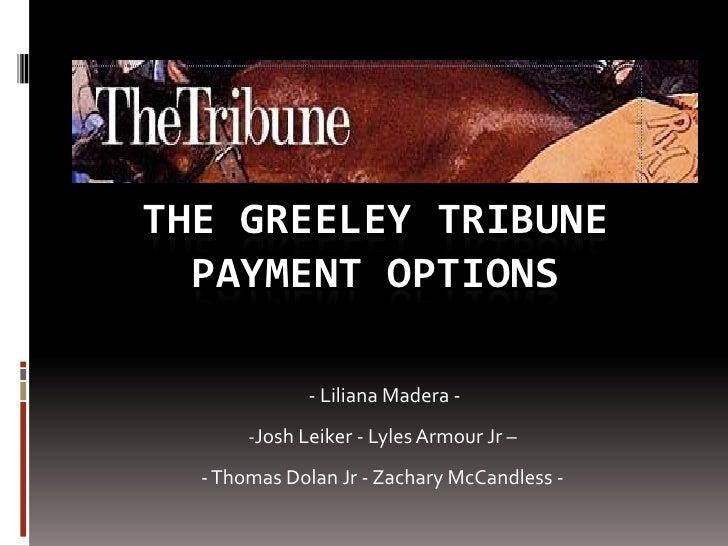 The greeley tribunePayment Options<br /> - Liliana Madera -<br /><ul><li>Josh Leiker - Lyles Armour Jr –</li></ul>- Thomas...