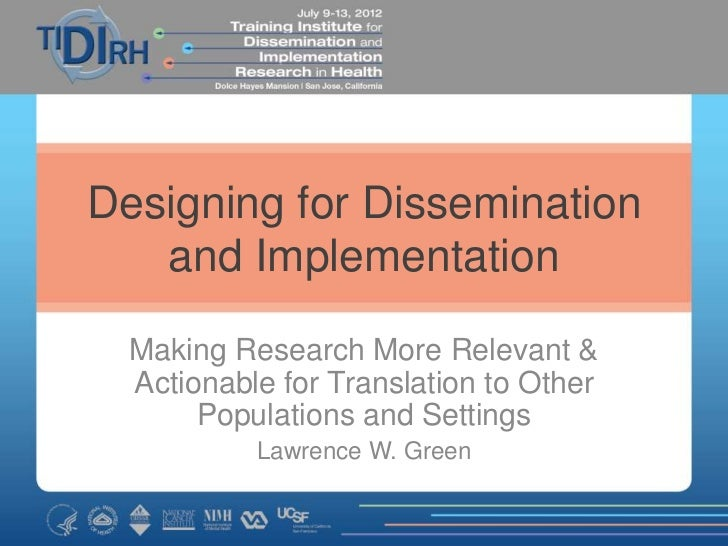 Designing for Dissemination   and Implementation  Making Research More Relevant &  Actionable for Translation to Other    ...