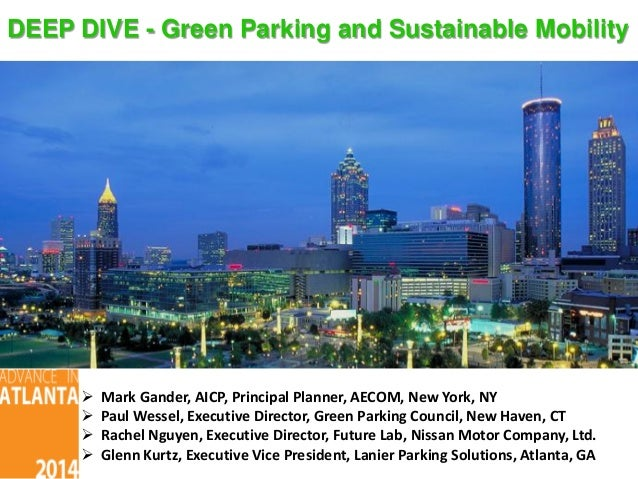 DEEP DIVE - Green Parking and Sustainable Mobility  Mark Gander, AICP, Principal Planner, AECOM, New York, NY  Paul Wess...