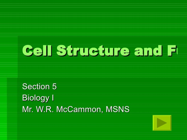 Cell Structure and Function Section 5 Biology I Mr. W.R. McCammon, MSNS