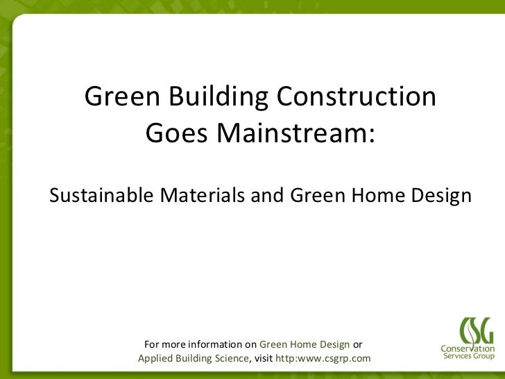 Green Building Construction       Goes Mainstream:Sustainable Materials and Green Home Design          For more informatio...