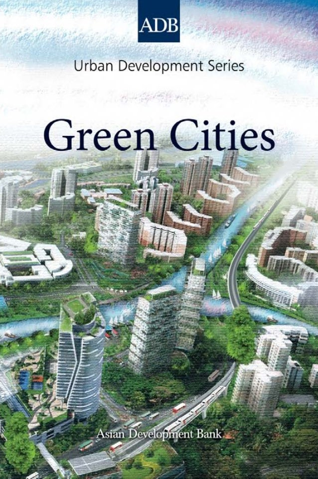 Urban Development Series  Green CitiesEdited by Michael Lindfield and Florian Steinberg                November 2012